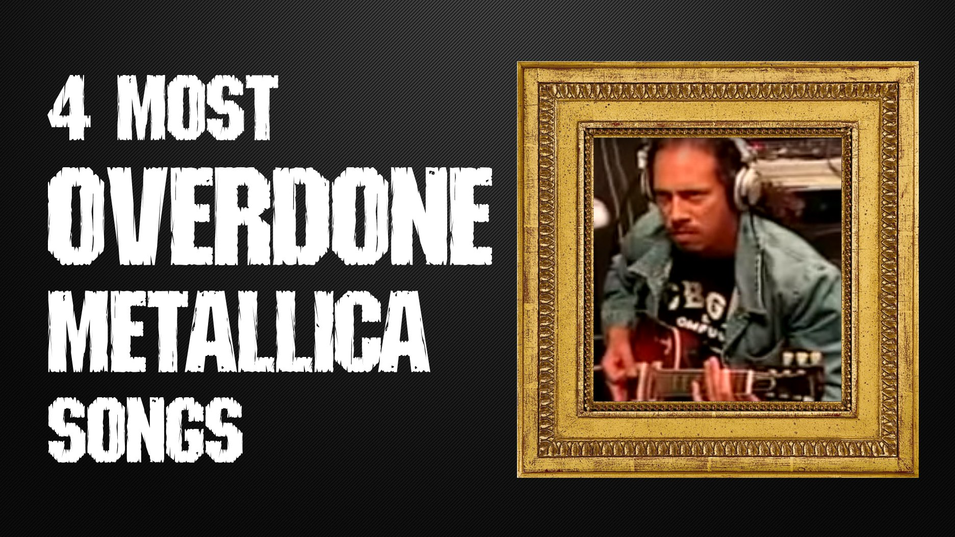 4 most OVERDONE Metallica songs